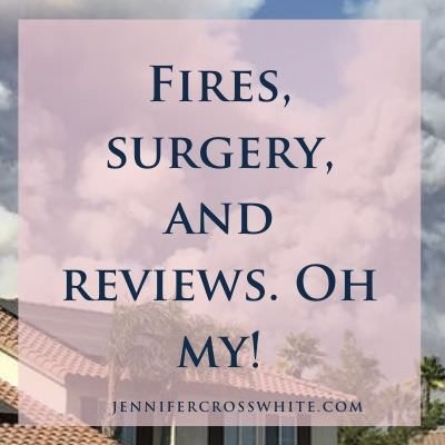 Fires, surgery, and reviews. Oh my!